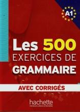 کتاب فرانسه  Les 500 Exercices de Grammaire A1 + corriges integres