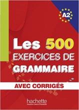 کتاب فرانسه  Les 500 Exercices de Grammaire A2 + corriges integres