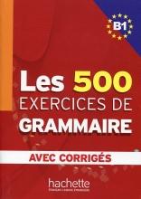 کتاب فرانسه  Les 500 Exercices de Grammaire B1 + corriges