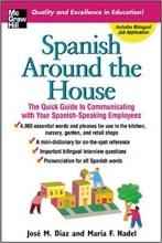 کتاب اسپانیایی Spanish Around the House  The Quick Guide to Communicating with Your Spanish-Speaking Employees