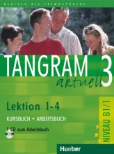 کتاب آلمانی تانگرام Tangram aktuell 3 NIVEAU B1/1 Lektion 1-4 Kursbuch + Arbeitsbuch + CD