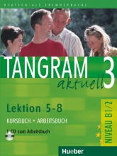 کتاب آلمانی تانگرام Tangram aktuell 3 NIVEAU B1/2 Lektion 5-8 Kursbuch + Arbeitsbuch + CD