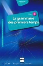 کتاب فرانسه LA GRAMMAIRE DES TOUT PREMIERS TEMPS A2-B1
