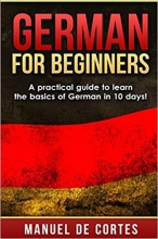 کتاب آلمانی German for Beginners A Practical Guide to Learn the Basics of German in 10 Days